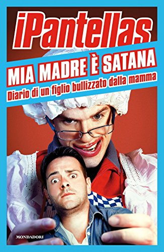 9788804668879: Mia madre è Satana. Diario di un figlio bullizzato dalla mamma (Biblioteca umoristica Mondadori)