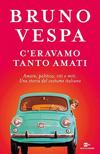 9788804669999: C'ERAVAMO TANTO AMATI Amore, politica, riti e miti. Una storia del costume italiano