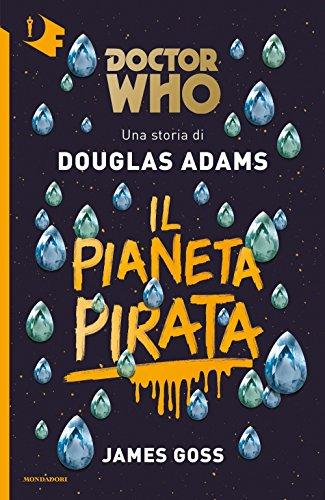 Il pianeta pirata. Doctor Who: Adams, Douglas; Goss,
