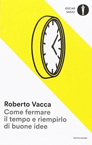 Come fermare il tempo e riempirlo di: Roberto Vacca