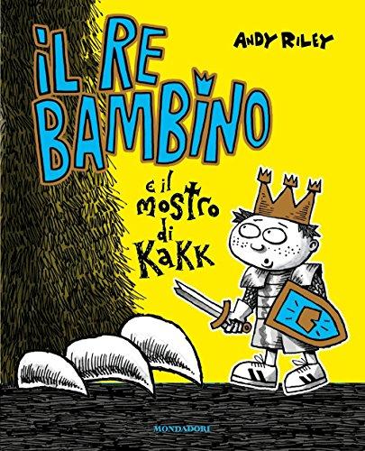 9788804677772: Il re bambino e il mostro di Kakk