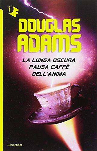 La lunga oscura pausa caffè dell'anima: Adams, Douglas