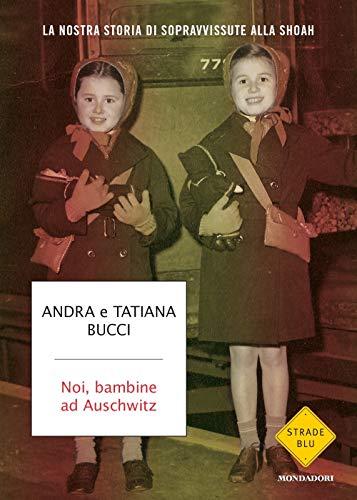 9788804708254: Noi, bambine ad Auschwitz. La nostra storia di sopravvissute alla Shoah
