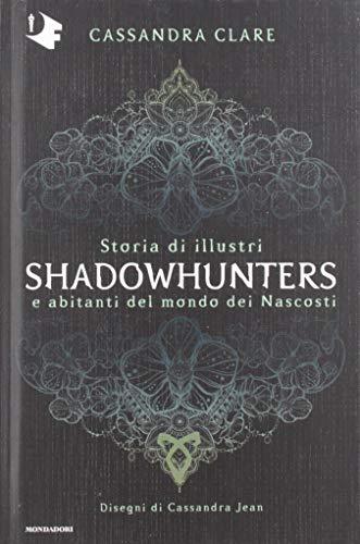 9788804714767: Storia di illustri Shadowhunters e abitanti del mondo dei Nascosti. Ediz. a colori
