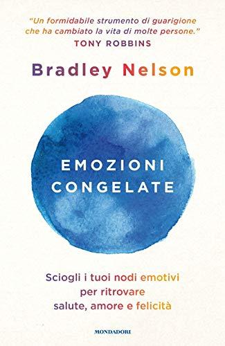 9788804716235: Emozioni congelate. Sciogli i tuoi nodi emotivi per ritrovare salute, amore e felicità