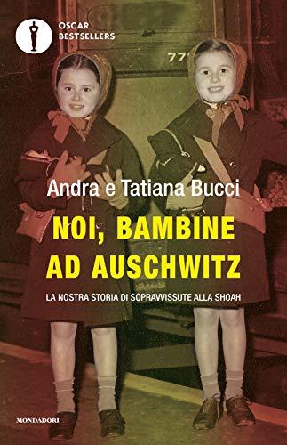 9788804722991: Noi, bambine ad Auschwitz. La nostra storia di sopravvissute alla Shoah