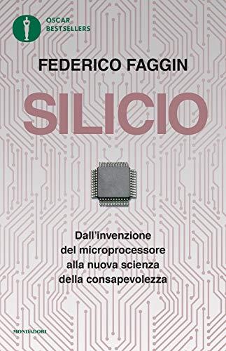9788804725640: Silicio. Dall'invenzione del microprocessore alla nuova scienza della consapevolezza
