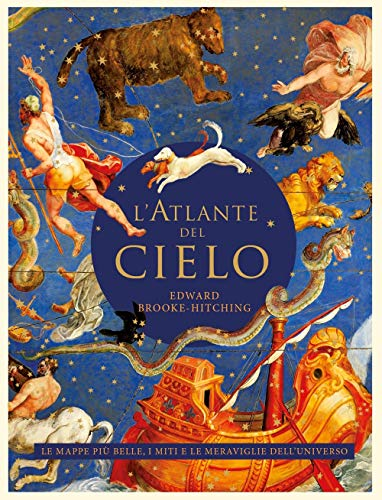9788804728627: L'atlante del cielo. Le mappe più belle, i miti e le meraviglie dell'universo