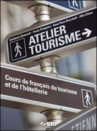 9788805028849: Atelier tourisme. Cours de français du tourisme et de l'hotellerie. Per le Scuole superiori