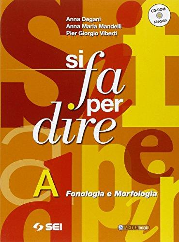 9788805030132: Si fa per dire. Vol. A: Fonologia e morfologia.Per la Scuola media. Con CD-ROM. Con espansione online