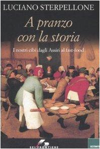 9788805060528: A pranzo con la storia. I nostri cibi dagli Assiri ai fast-food