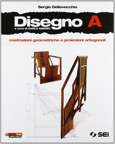9788805072217: Disegno. Vol. A: Costruzioni geometriche. Proiezioni ortogonali. Con schede di disegno. Per le Scuole superiori. Con DVD-ROM. Con espansione online