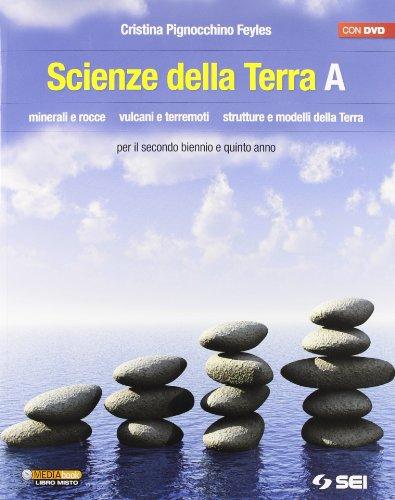 9788805072965: Scienze della terra. Volume A. Minerali e rocce. Vulcani e terremoti. Strutture e modelli della terra. Per le Scuole superiori. Con DVD
