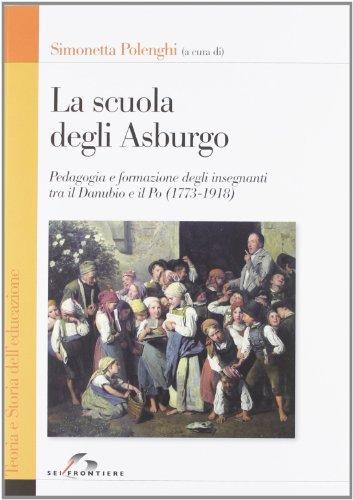 La Scuola degli Asburgo: Pedagogia e formazione: Polenghi, Simonetta
