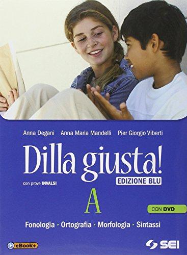 9788805074334: Dilla giusta! Vol. A-Q-Test d'ingresso-Schemi di sintesi e ripasso. Ediz. blu. Per la Scuola media. Con DVD