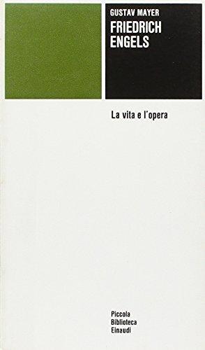 Friedrich Engels. La vita e l'opera.: Mayer,Gustav.