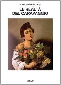 9788806117108: Le Realta Del Caravaggio (Saggi) (English, Italian and Italian Edition)