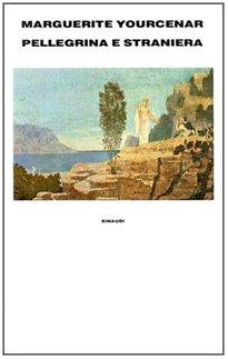 Pellegrina e straniera.: Yourcenar,Marguerite.