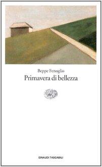 PRIMAVERA DI BELLEZZA: FENOGLIO, BEPPE