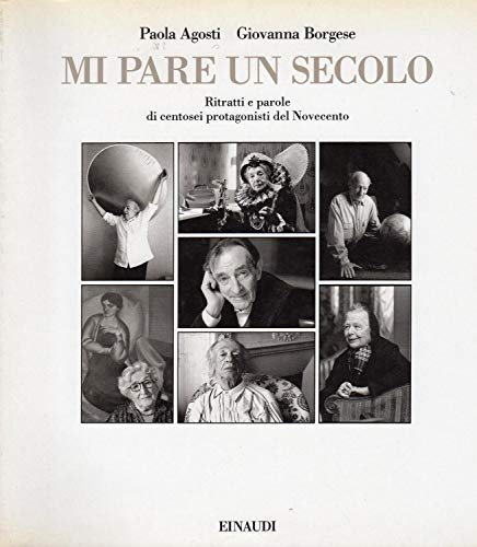 Mi Pare Un Secolo: Ritratti E Parole: Agosti, Paola;Borgese, Giovanna