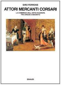 9788806131838: Attori, mercanti, corsari. La commedia dell'arte in Europa tra Cinque e Seicento