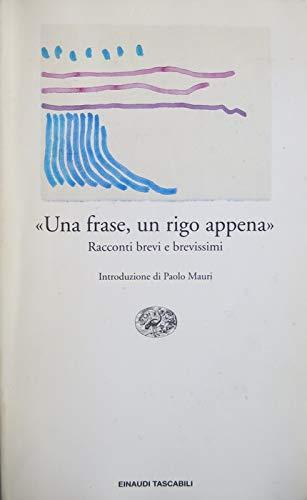 Una frase, un rigo appena: Racconti brevi e brevissimi (Letteratura) (Italian Edition): n/a
