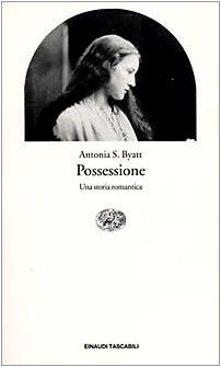 POSSESSIONE. Una storia romantica.: BYATT Antonia S.