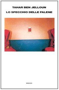 Lo specchio delle falene.: Ben Jelloun,Tahar.