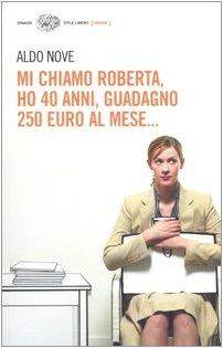 Mi Chiamo Roberta. Ho 40 Anni, Guadagno 250 Euro Al Mese. (Italian Edition): Nove, Aldo