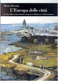 9788806148102: L'Europa delle città. Il volto della società urbana europea tra Medioevo ed età moderna