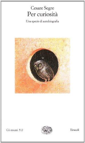 PER CURIOSITA - Una specie di autobiografia: SEGRE, CESARE