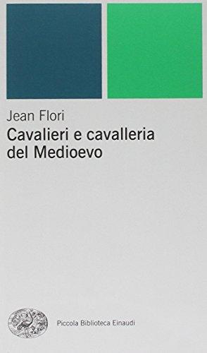 Cavalieri e cavalleria nel Medioevo: Jean Flori