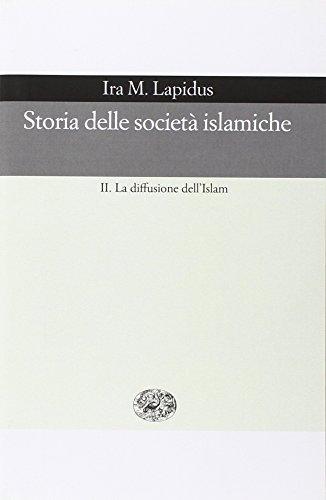 9788806156718: Storia delle societ� islamiche. Vol.II:La diffusione dell'Islam. Secoli X-XIX.