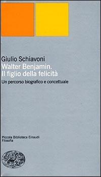 9788806157296: Walter Benjamin: Il figlio della felicità : un percorso biografico e concettuale (Piccola biblioteca Einaudi) (Italian Edition)