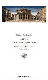 Teatro: Andria; Mandragola; Clizia: Machiavelli, Niccolo