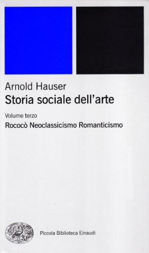 9788806160173: Storia sociale dell'arte vol. 3 - Rococò. Neoclassicismo. Romanticismo