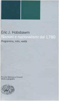 Nazioni e nazionalismi. Programma, mito, realtà (8806163825) by Eric J. Hobsbawm