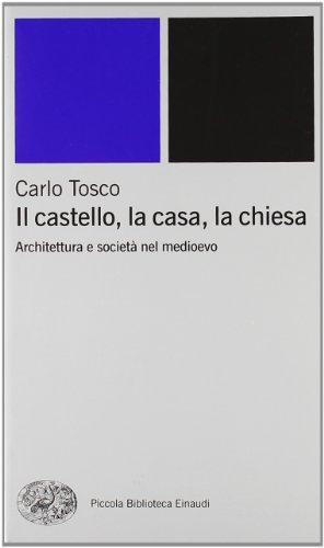 9788806164492: Il castello, la casa, la chiesa. Architettura e società nel medioevo