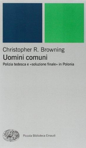 Uomini comuni. Polizia tedesca e «soluzione finale» in Polonia (8806170678) by Christopher R. Browning