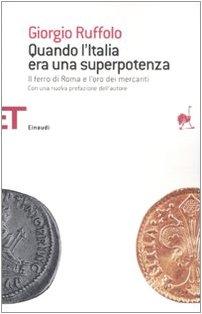 9788806175146: Quando l'Italia era una superpotenza. Il ferro di Roma e l'oro dei mercanti