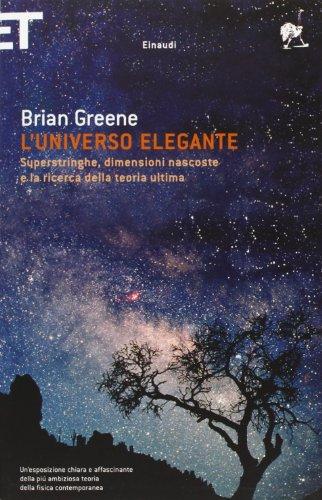 L'universo elegante. Superstringhe, dimensioni nascoste e la ricerca della teoria ultima (8806177397) by Brian Greene