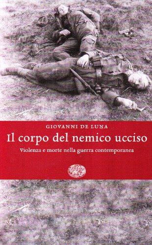 9788806178598: Il corpo del nemico ucciso. Violenza e morte nella guerra contemporanea
