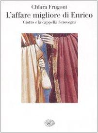 9788806184629: L'affare migliore di Enrico. Giotto e la cappella Scrovegni