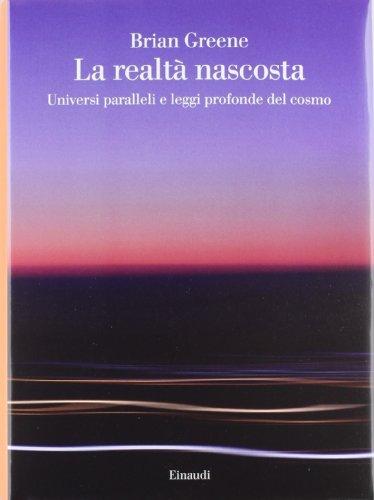 La realtÃ: nascosta. Universi paralleli e leggi profonde del cosmo (8806186132) by Brian Greene