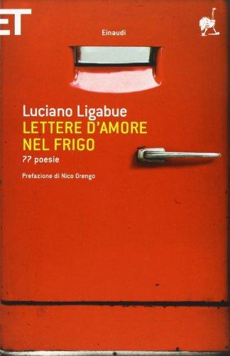 Lettere d'amore nel frigo. 77 poesie: Luciano Ligabue