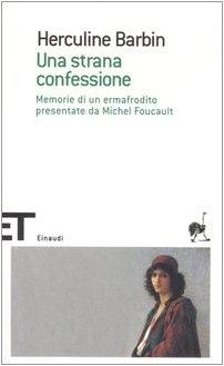 Una Strana Confessione Memorie Di Un Ermafrodito Presentate Da Michel Foucault - Barbin, Herculine