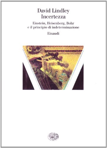 Incertezza. Einstein, Heisenberg, Bohr e il principio di indeterminazione (8806188070) by David Lindley