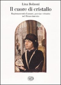 9788806188283: Il cuore di cristallo. Ragionamenti d'amore, poesia e ritratto nel Rinascimento (Saggi)