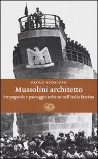 9788806190866: Mussolini architetto. Propaganda e paesaggio urbano nell'Italia fascista