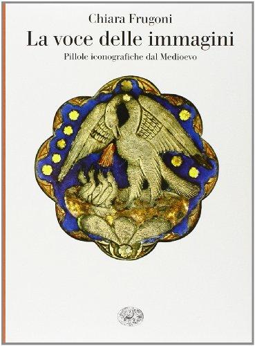 9788806191870: La voce delle immagini. Pillole iconografiche dal Medioevo